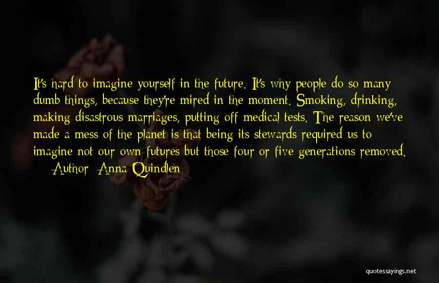 Four Generations Quotes By Anna Quindlen