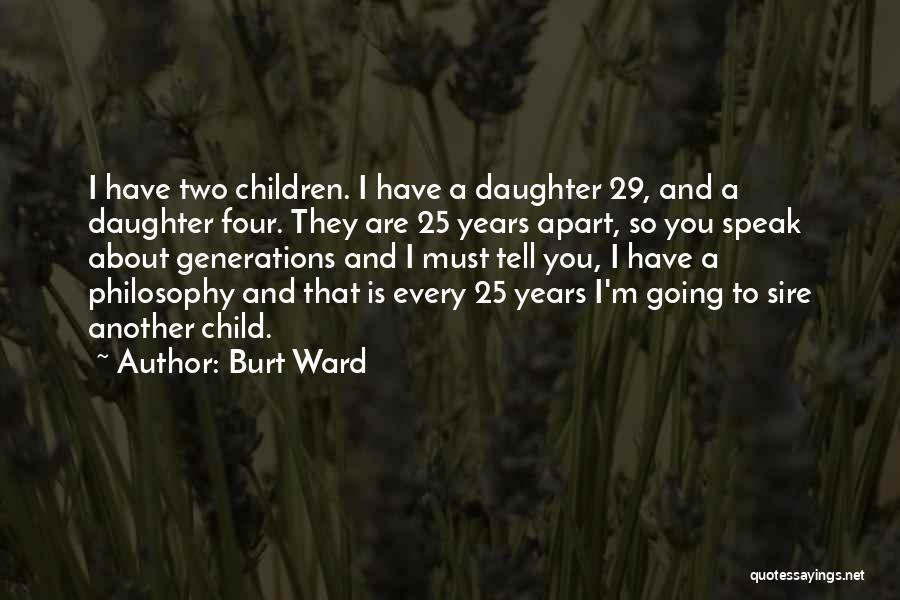 Four Generations Quotes By Burt Ward