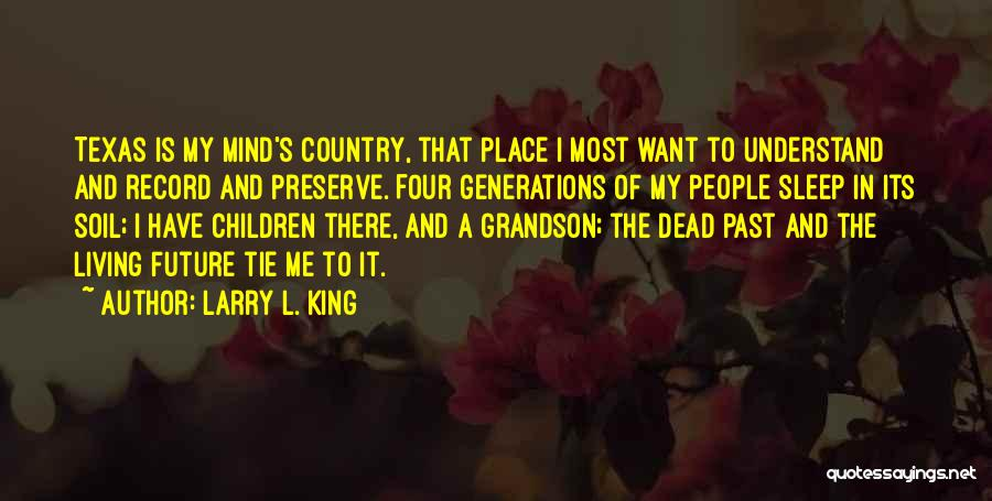 Four Generations Quotes By Larry L. King