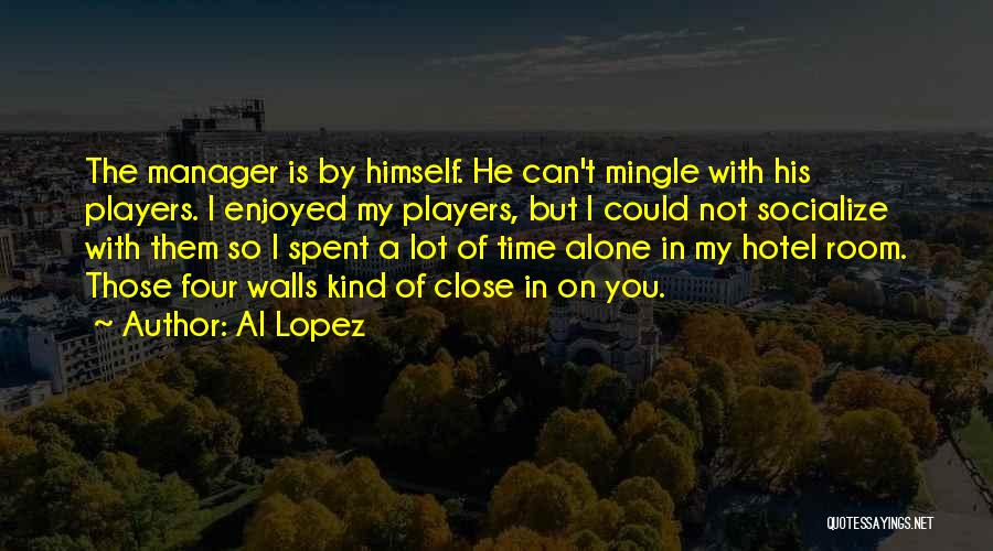 Four Walls Quotes By Al Lopez