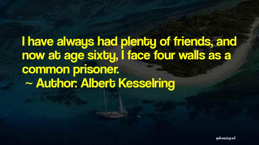 Four Walls Quotes By Albert Kesselring