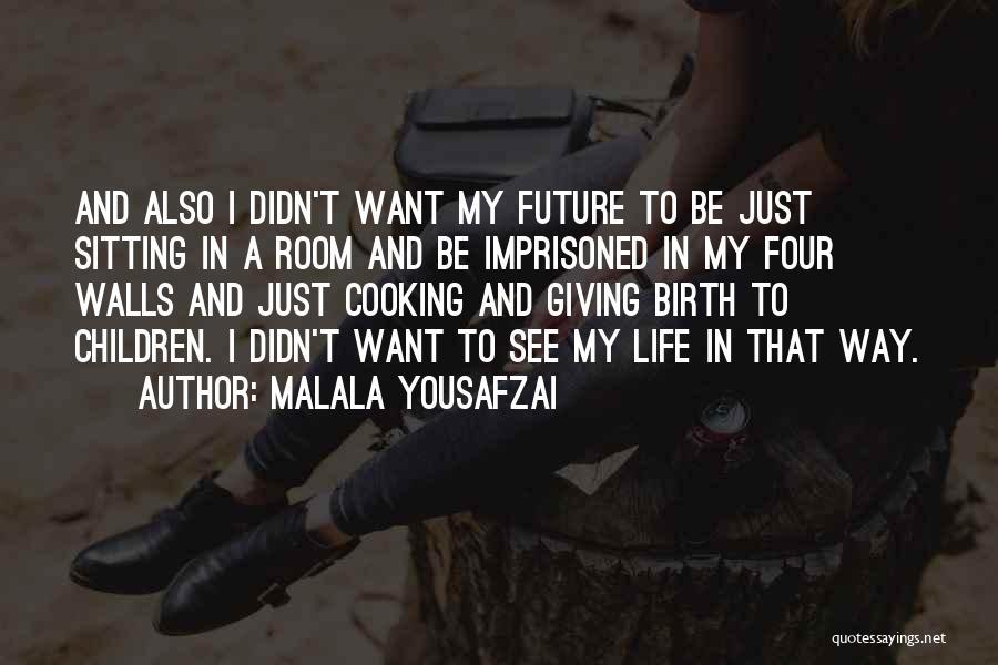 Four Walls Quotes By Malala Yousafzai