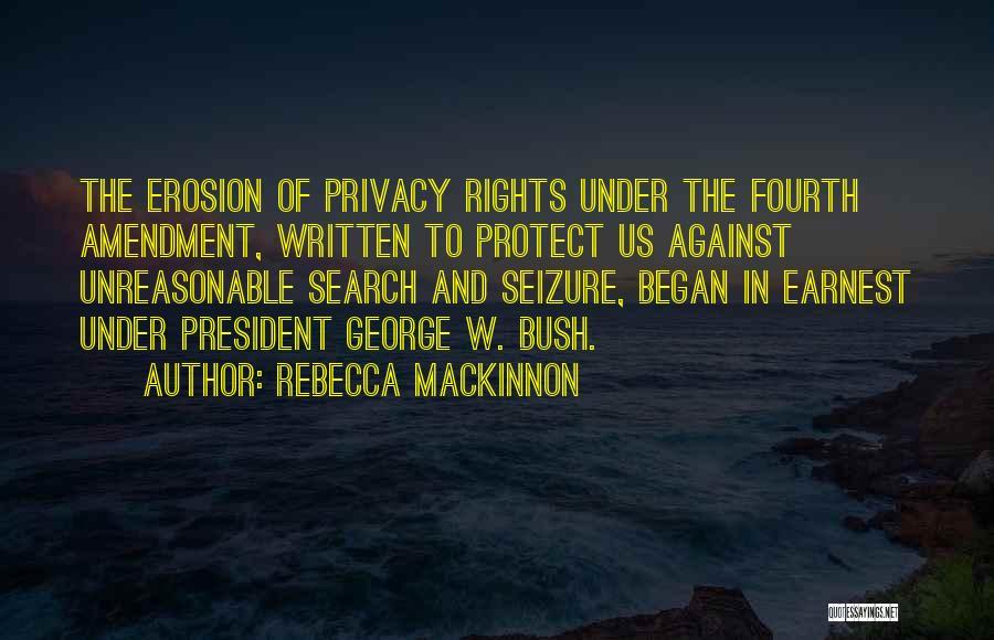 Fourth Amendment Quotes By Rebecca MacKinnon