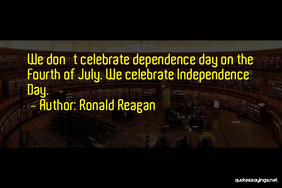 Fourth Of July Independence Day Quotes By Ronald Reagan