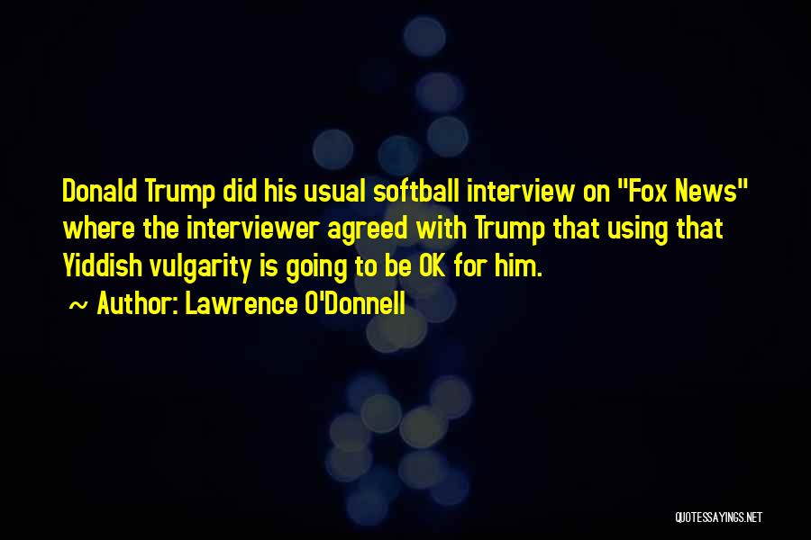 Fox Quotes By Lawrence O'Donnell