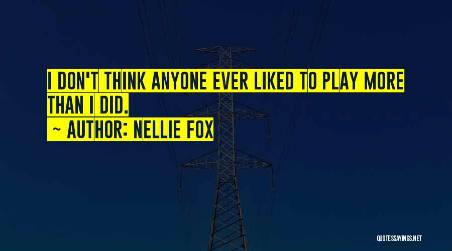 Fox Quotes By Nellie Fox