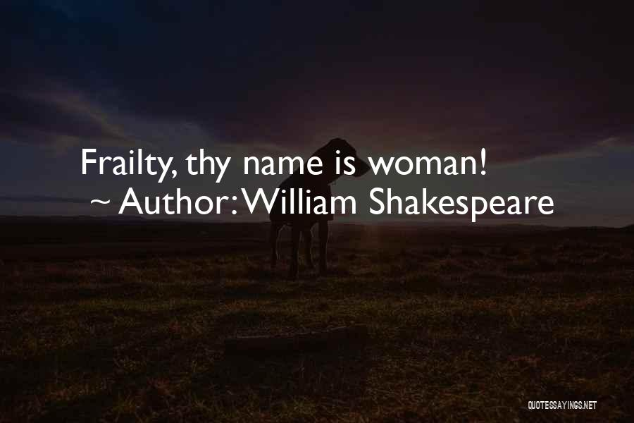 Frailty In Hamlet Quotes By William Shakespeare