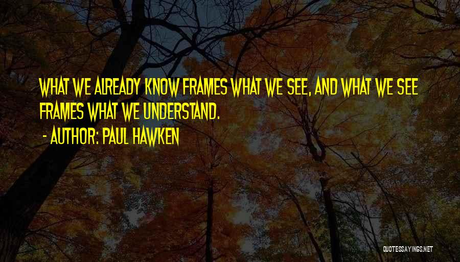Frames Quotes By Paul Hawken