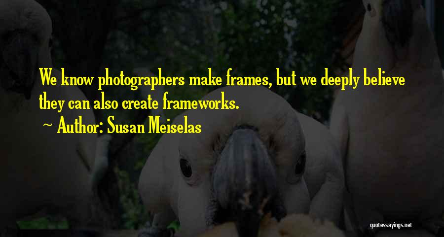 Frames Quotes By Susan Meiselas