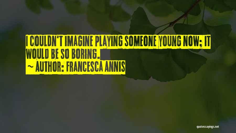 Francesca Annis Quotes 1673419