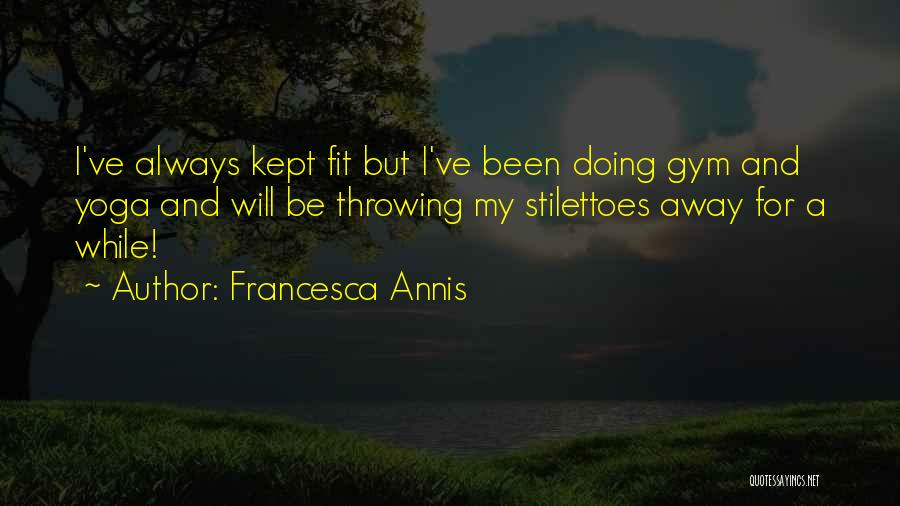 Francesca Annis Quotes 607135