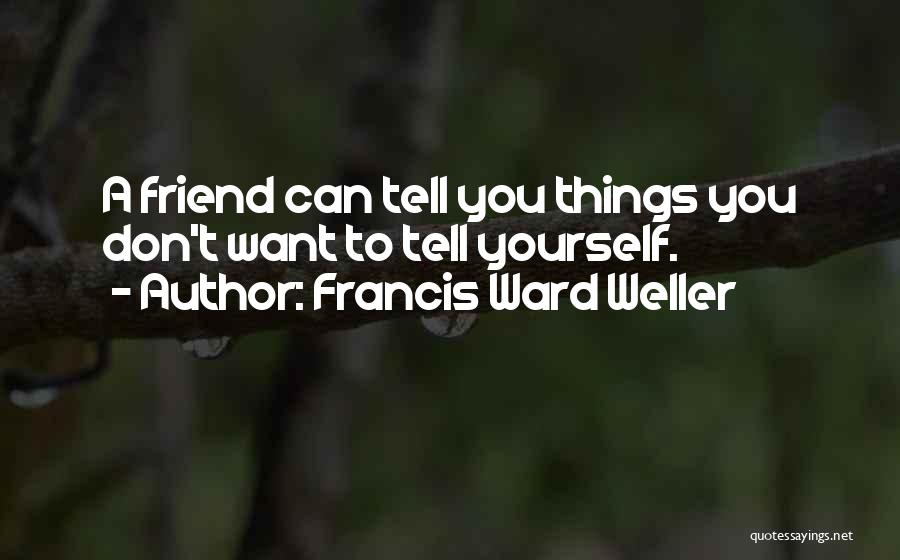 Francis Ward Weller Quotes 1072706