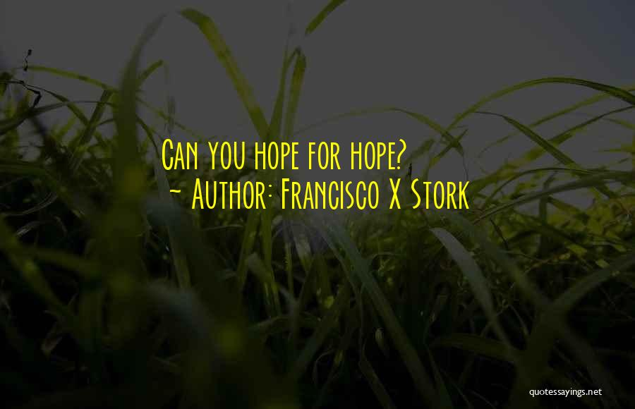 Francisco X Stork Quotes 639603