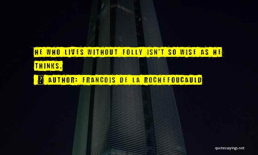 Francois De La Rochefoucauld Quotes 1398196