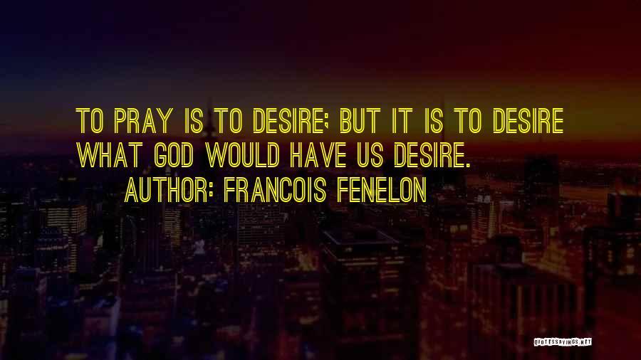 Francois Fenelon Quotes 1932604