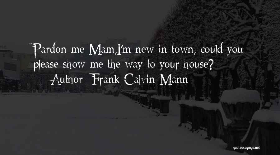 Frank Calvin Mann Quotes 944139