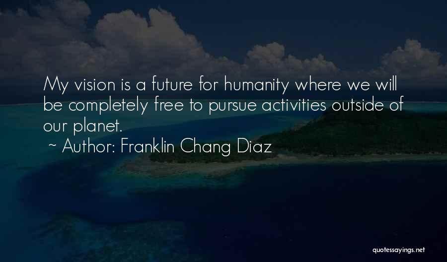 Franklin Chang Diaz Quotes 2036898