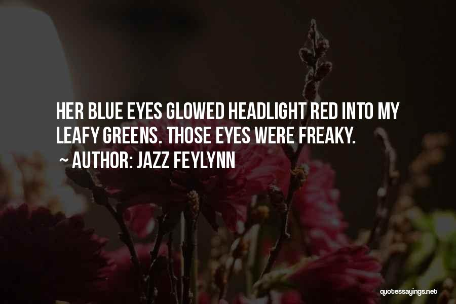 Freaky Green Eyes Quotes By Jazz Feylynn