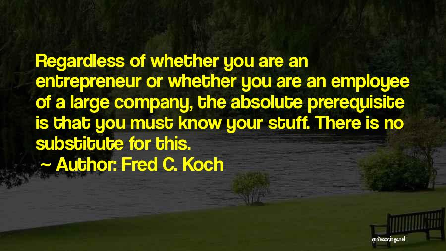 Fred C. Koch Quotes 1115507