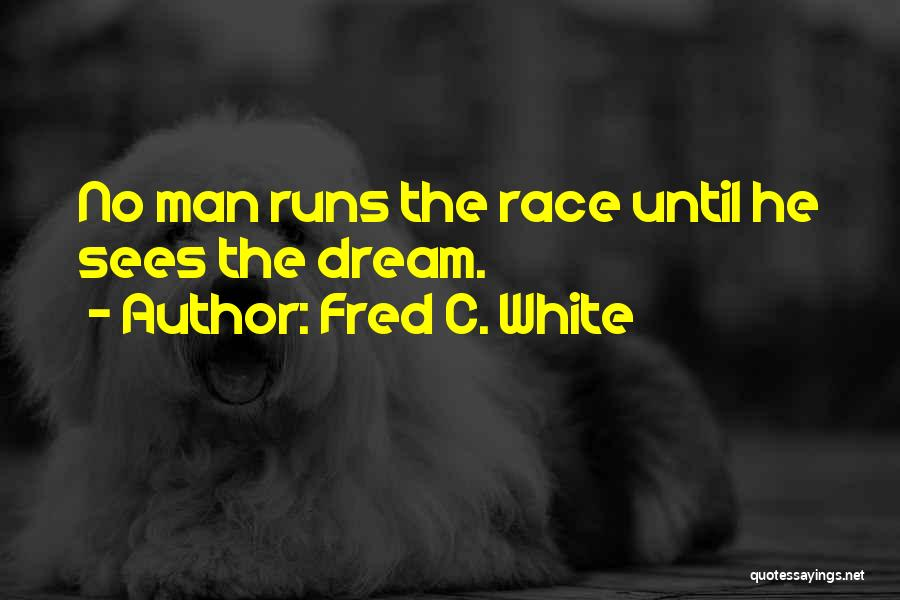 Fred C. White Quotes 1484129