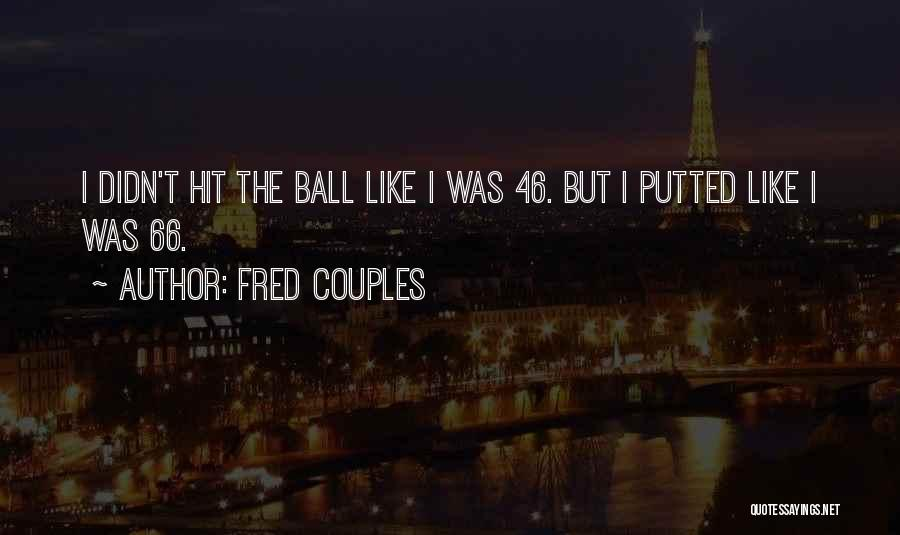 Fred Couples Quotes 1191668