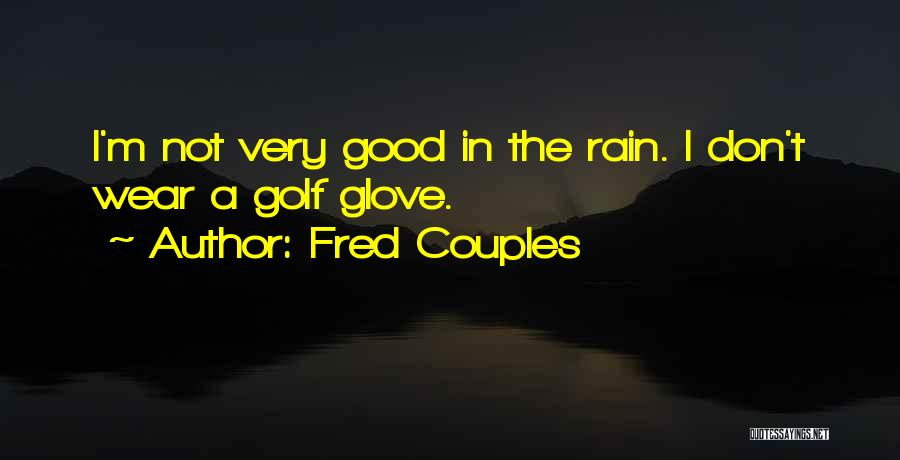Fred Couples Quotes 1554819