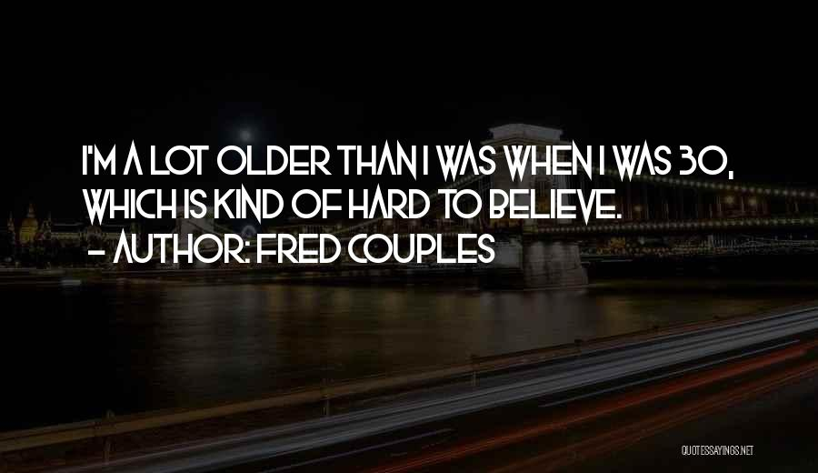 Fred Couples Quotes 1894996