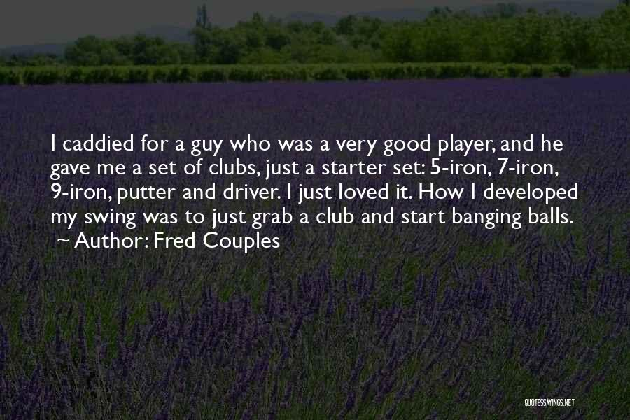 Fred Couples Quotes 2085800