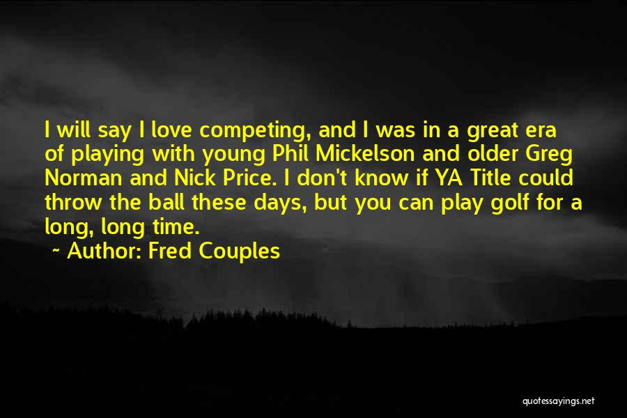 Fred Couples Quotes 766025