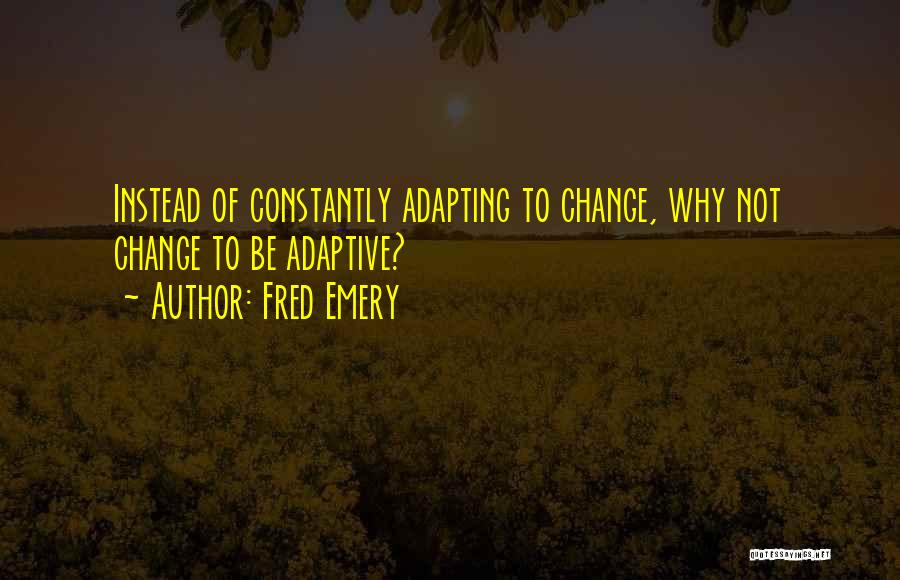 Fred Emery Quotes 999990