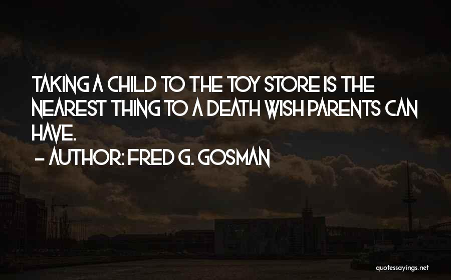 Fred G. Gosman Quotes 2071295