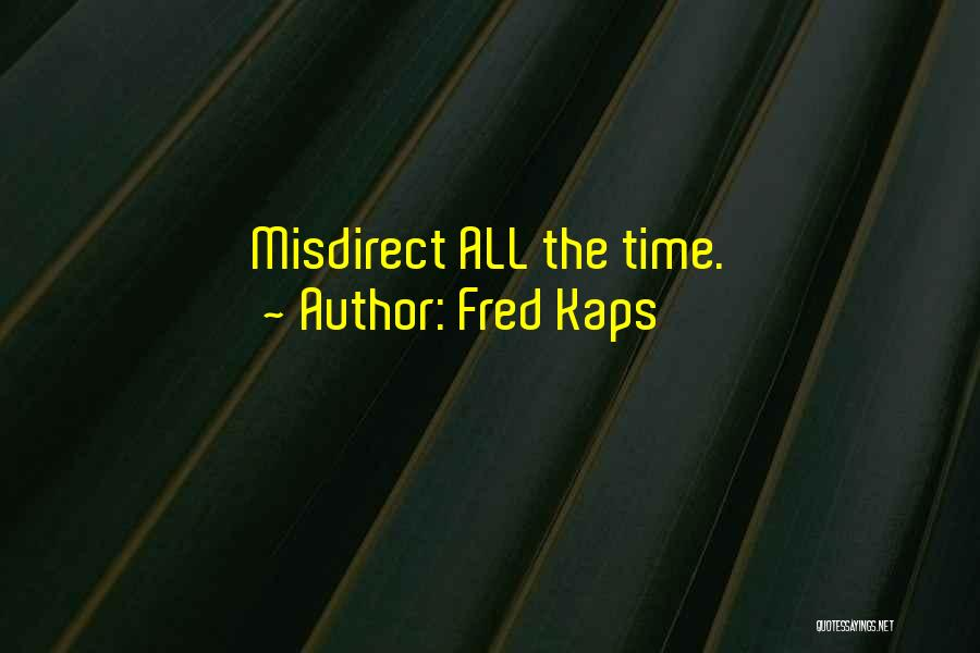 Fred Kaps Quotes 1539334