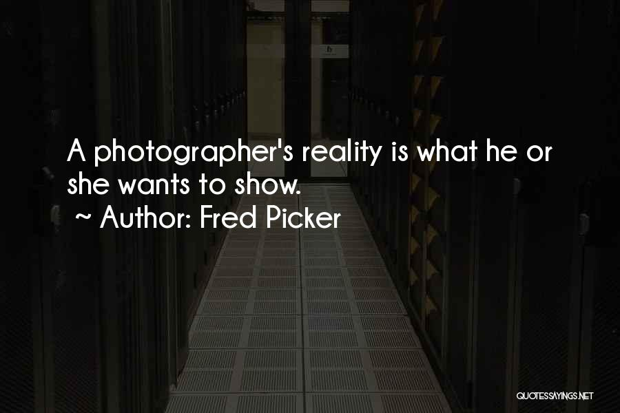Fred Picker Quotes 1705336