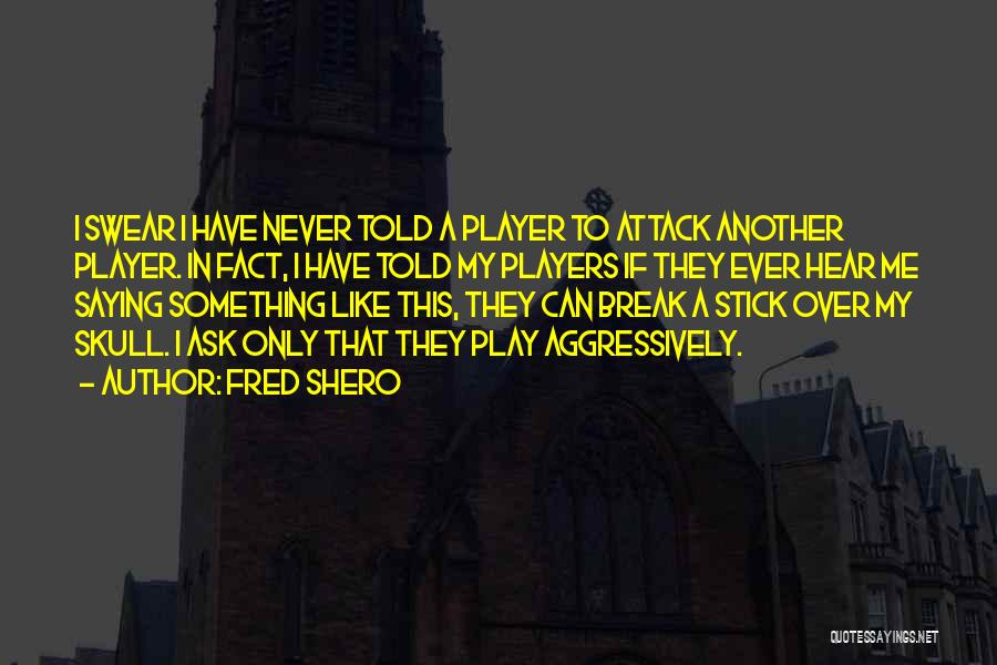 Fred Shero Quotes 1629082