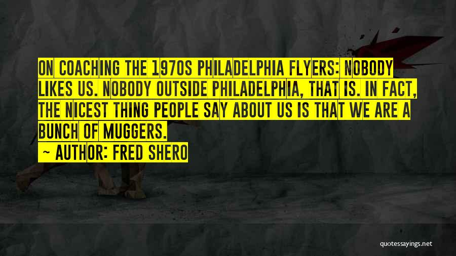 Fred Shero Quotes 1926984