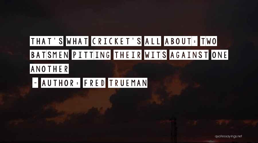 Fred Trueman Cricket Quotes By Fred Trueman