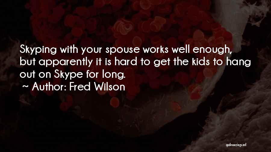 Fred Wilson Quotes 1179281