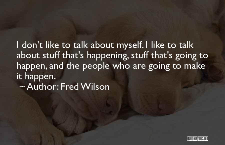 Fred Wilson Quotes 527339