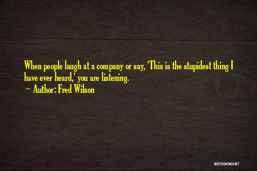 Fred Wilson Quotes 855094