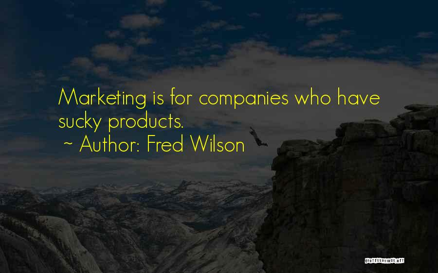 Fred Wilson Quotes 906376