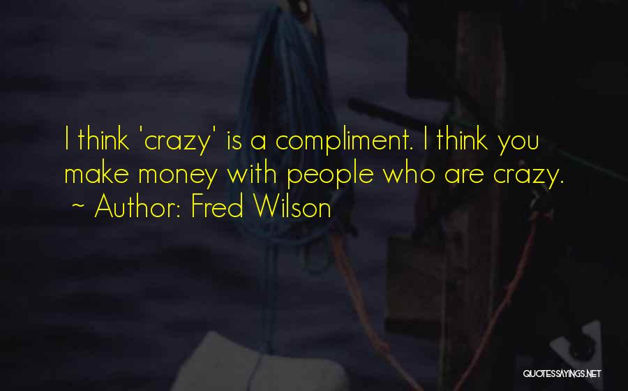 Fred Wilson Quotes 999818