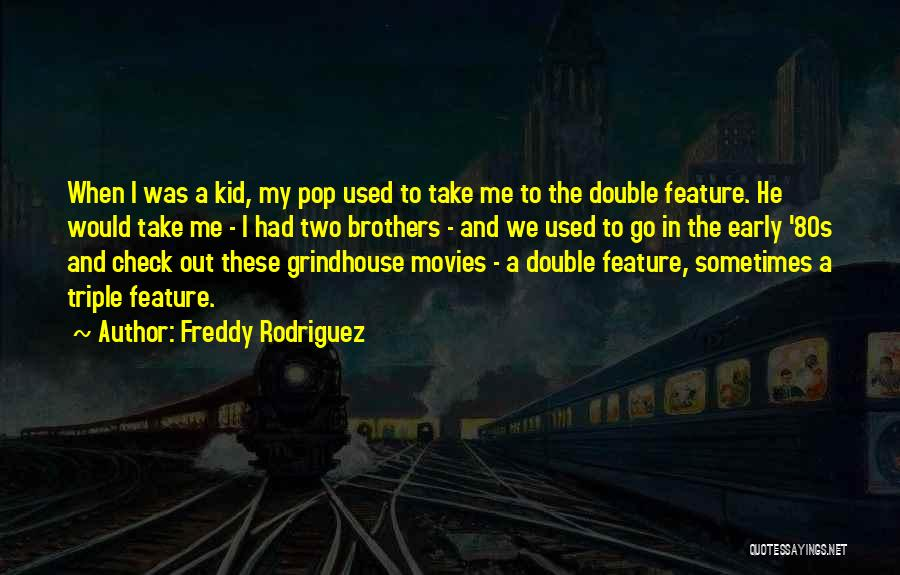 Freddy Rodriguez Quotes 1424079