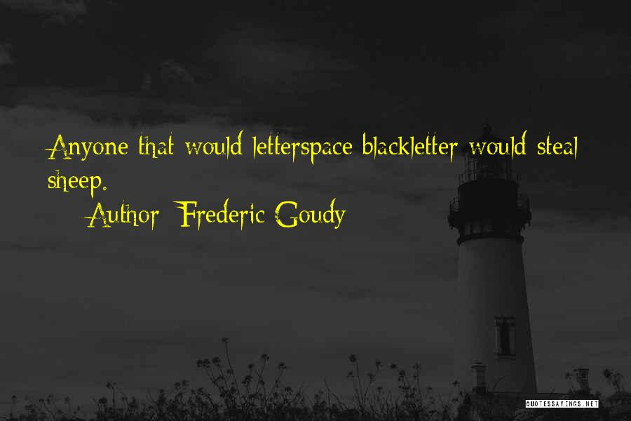 Frederic Goudy Quotes 95114