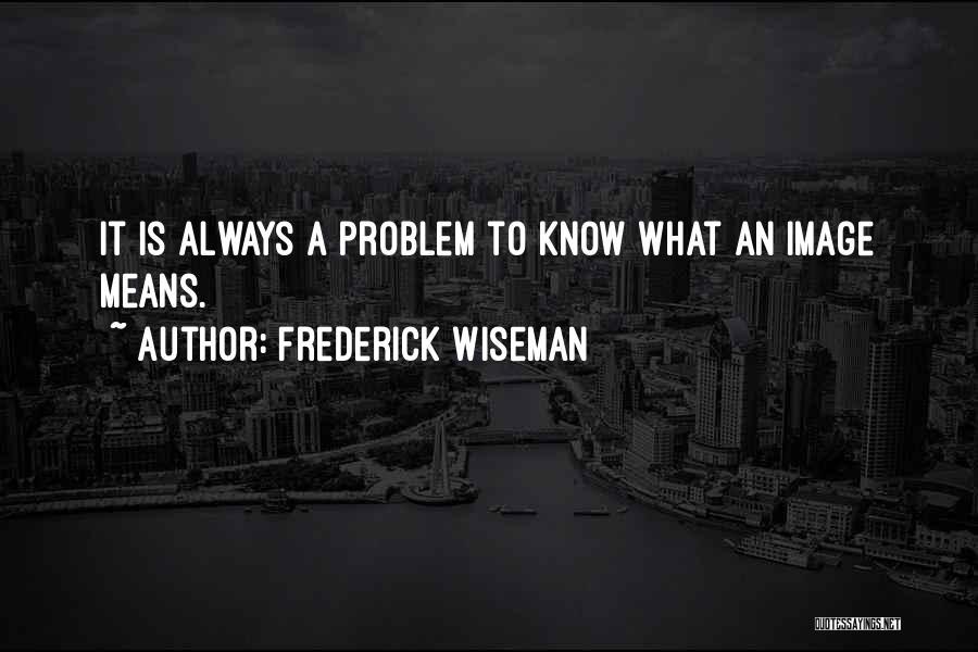Frederick Wiseman Quotes 263091