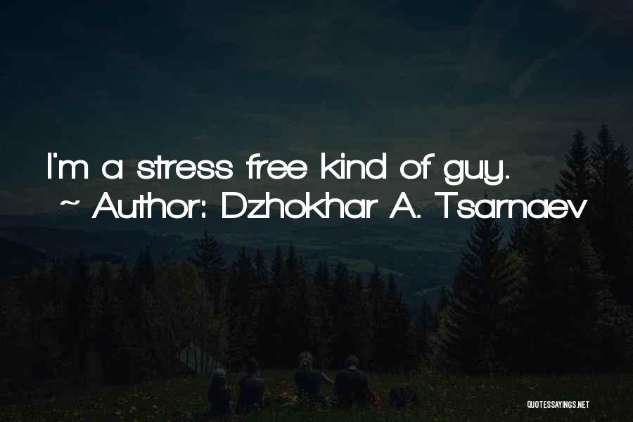 Free From Stress Quotes By Dzhokhar A. Tsarnaev