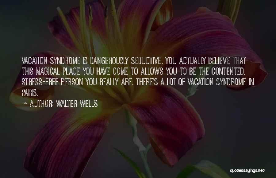 Free From Stress Quotes By Walter Wells