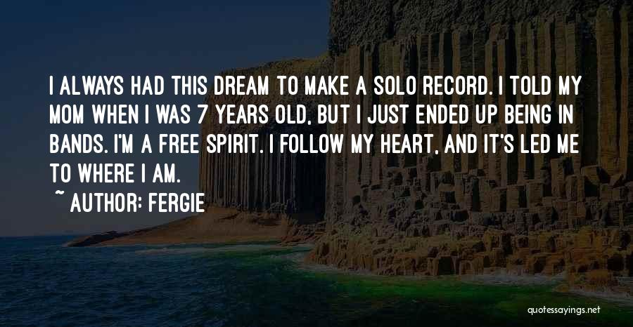 Free Spirit Quotes By Fergie