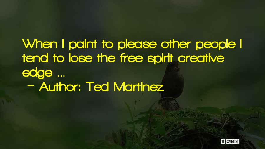 Free Spirit Quotes By Ted Martinez