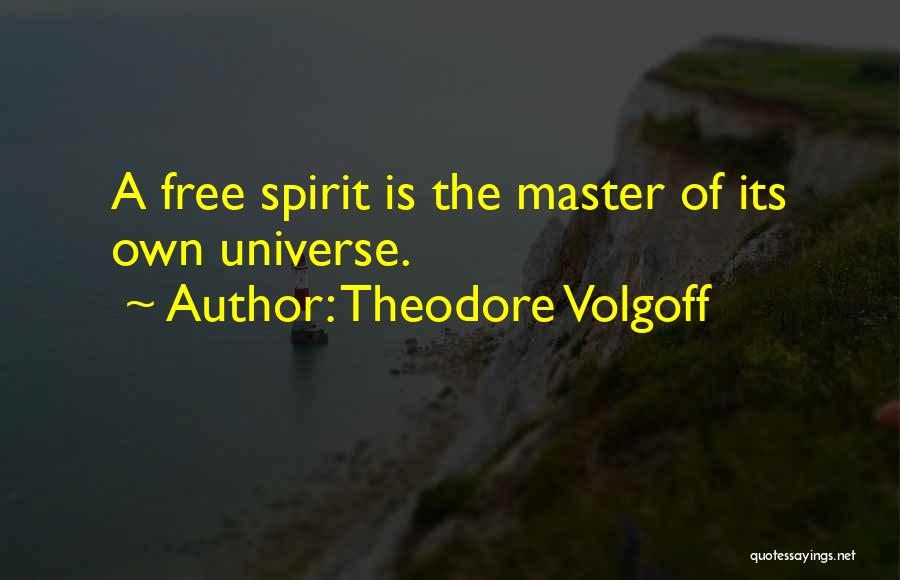 Free Spirit Quotes By Theodore Volgoff