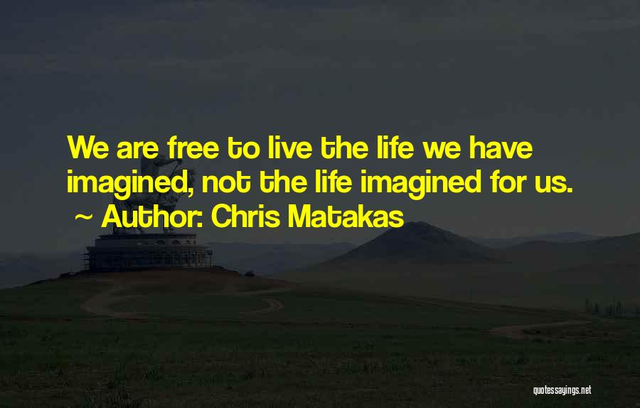 Free To Live Quotes By Chris Matakas